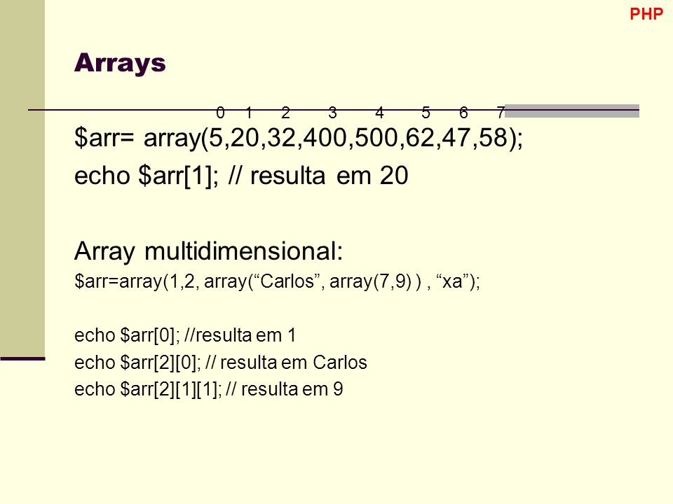 echo $arr[1]; // resulta em 20 Array multidimensional: